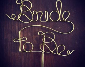 Bride to Be - Gold, Silver, Rose Gold Wire Cake Topper for Birthdays, Weddings and Special Occasions