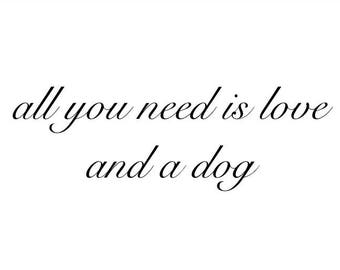 All you need is love and a dog A4 print