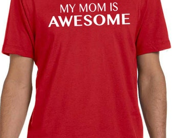 Mothers Day Gift My Mom is Awesome Mens T shirt Mom Shirt Mom Gift Mothers day Shirt Gift Funny TShirt Cool Shirt
