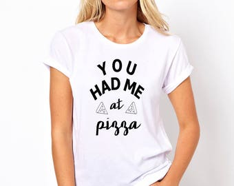 You had me at pizza graphic t-shirt available in size s, med, large, and Xl for women funny graphic shirt girls gift