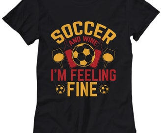 Soccer Shirts for Girls with Quotes | Soccer and Wine I'm Feeling Fine