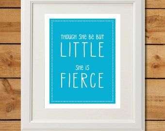 Though She Be But Little - Printable Art - She is Fierce - Turquoise and White