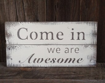 Come in we are awesome -  reclaimed wood sign