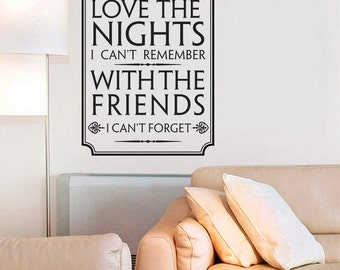 Love The Nights I Canu0027t Remember With The Friends I Cant Forget WALL ART  QUOTE Sticker