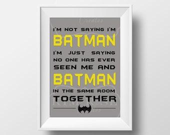 I'm Not Saying I'm Batman ~ Art Print ~ Digital Printable ~ Typography ~ Instant Download