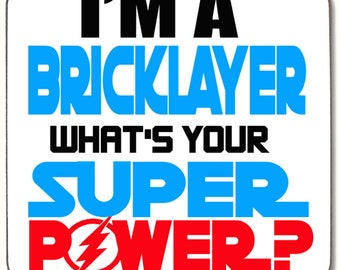 I'm A BRICKLAYER What's Your Super Power COASTER