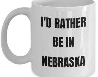 Nebraska Mug - I'd Rather be in Nebraska - Coffee Cup - Nebraska Gag Gifts Idea - Nebraska Gift Basket for Men or Women
