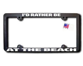 I'd Rather Be At The Beach License Plate Frame v2 Made in USA