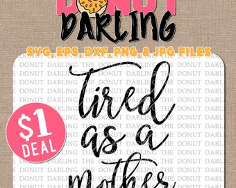 Instant Download: Tired as a mother, svg, eps, dxf, png, jpg file, svg file, Silhouette, Cricut, Dollar Deal, Sale