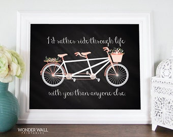 Home Decor Wedding Gift Bicycle Chalkboard I'd rather ride through life with you than anyone else 8x10 PRINTABLE Family Wall Decor