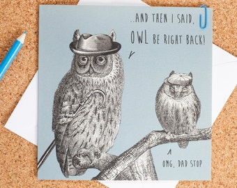 Owl Be Right Back! Father's Day Card *Free 1st class delivery within the UK!*