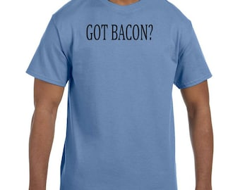 Funny Humor Tshirt Got Bacon?  model xx50709