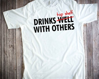 drink well with others shirt - drink top shelf with others - Drinking shirt