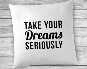 Quote Pillow Covers, Decorative Pillow, Take Your Dreams Seriously, Quote Pillow Cover