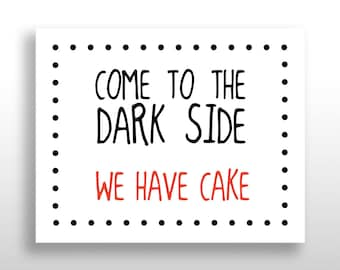 Star Wars 8x10 PRINTABLE sign Come To The Dark Side We Have Cake, Birthday Party, Food Decor