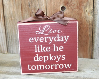Live everyday like he deploys tomorrow- military, military wife, patriotic, soldier, army wife wood block with ribbon