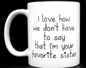 favorite sister mug, gift for her, gift for sister, sister, sister gifts, sister mug, mug sister, funny sister gift, funny gift for sister