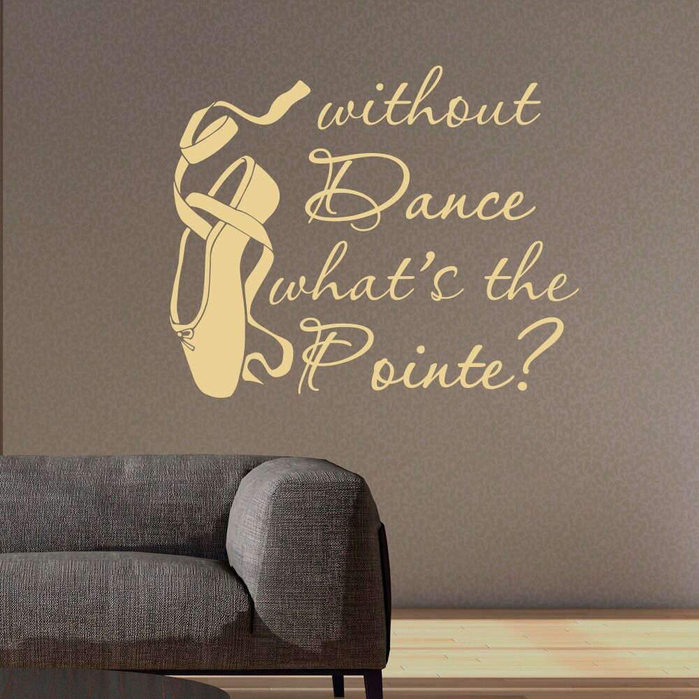Dance Wall Decal Quote Without Dance What's The Pointe