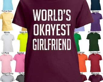 World's Okayest Girlfriend - Classic Fit Ladies' T-Shirt Sizes XS - 3XL in 21 colors!