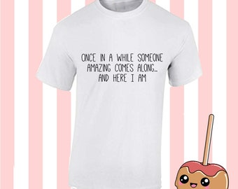 Here I am once someone amazing t shirt tee top Fun Tumblr Hipster Kpop 90s boy girl Grunge Sticker Kawaii Designer Harajuku 20+ COLOUR