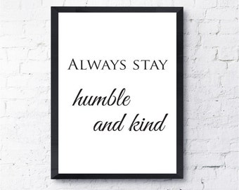 Tim McGraw Print.  Always Stay Humble and Kind. Song lyrics.   Motivational,  Inspirational.  All Prints BUY 2 GET 1 FREE!