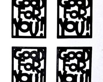 Pack of 4 GOOD FOR YOU! Word in Black Box Pre Die Cut on Heavyweight Paper Great for Punch Embellished Craft