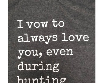 I vow to always love you, even during Hunting Season Shirt