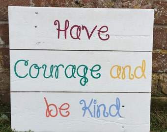 Pallet Wood Sign - Have Courage And Be Kind Quote - Wooden Sign Art