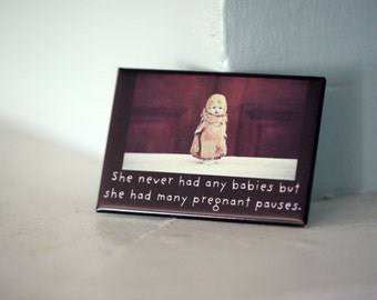 """Refrigerator Magnet Rectangle Magnet """"She Never Had Any Babies But She Had Many Pregnant Pauses"""" Typographic Magnet Porcelain Doll Claudia"""