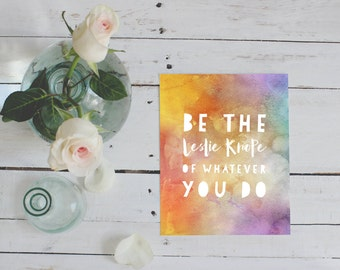 Be the Leslie Knope of whatever you do PRINTABLE Parks and Recreation quote print, office study dorm decor, college student gift wall art