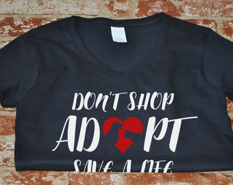 Ladies V-neck Don't Shop Adopt Save A Life T-Shirt - Rescue Animal Shelter T Shirt - Pet Lovers Tee - Love For The Animals
