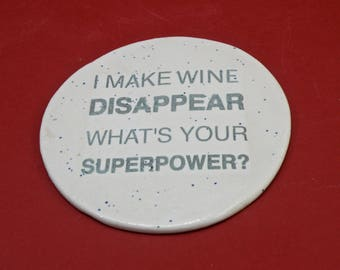 """set of 4 superpower Coasters """" I Make WINE disappear..."""""""
