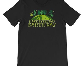 Earth Day Gift Idea T-shirt | Make Everyday Earth Day Tee Planet Environment Shirt Global Warming Tee