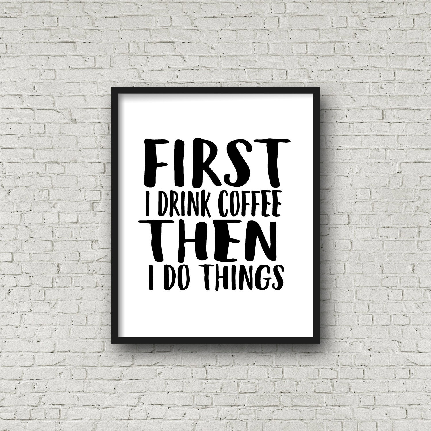 First I Drink Coffee Then I Do Things Print Wall Art Quote