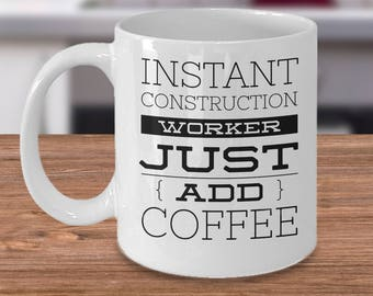 Construction Worker Gift - Funny Construction Worker Mug - Instant Construction Worker Just Add Coffee - Construction Worker Coffee Cup