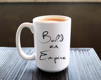 "Motivational Quote Coffee Mug • ""Build an Empire"" • Inspirational Mug • Motivational Mug • Custom Mug"