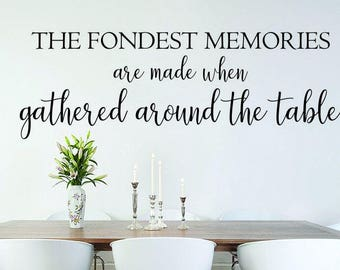The Fondest Memories are Made When Gathered Around the Table - Dining Room Wall Decal - Kitchen Decal - Kitchen Dining room Decor - Family