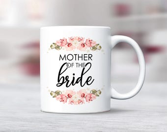 Mother of the Bride Mug, Coffee Mug for Mother of the Bride Gift for Mother of the Bride Mug, Wedding Gift for Mother In Law Gift for Mother