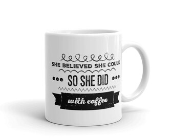 She believed she could so she did, with coffee mug