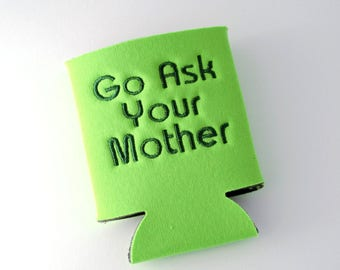 Personalized Go Ask You Mother Can Cooler -Embroidered  Handmade   For dad   for him   gift   Cozies  Cozy   Made in USA   Mom, Dad and Grad