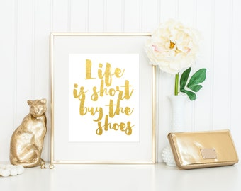 Life Is Short Buy The Shoes Print / Gold Foil Print / Fashion Print / Black and White Print / Gold Foil Quote Print / ACTUAL FOIL