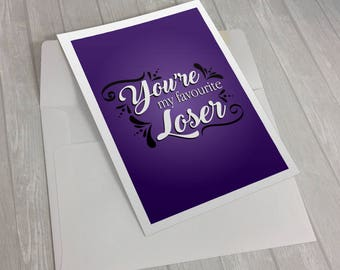 You're my favourite Loser Cards