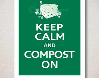 Keep Calm and COMPOST ON Typography Gardening Art Print