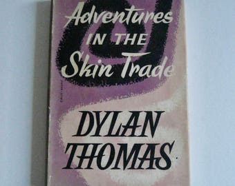 Adventures in the Skin Trade by Dylan Thomas * First Edition *