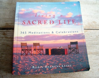 Living A Sacred Life, Vintage Meditation Book, 365 Meditations and Celebrations, Robin Heerens Lysne, Vintage Softcover Book, 1990's Book