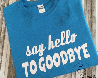 SAY HELLO to goodbye