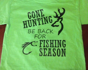 Gone Hunting Be Back For Fishing Season shirt