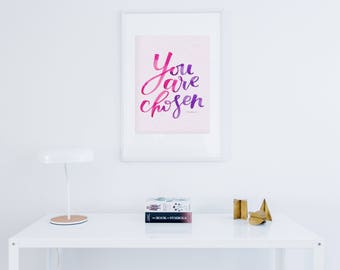 You Are Chosen - PRINT