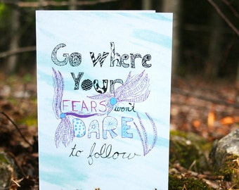 Go Where Fear Won't Dare to Follow Encouragement Greeting Card