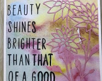 No Beauty Shines Brighter Than That of A Good Heart//Art Card//Handmade Card